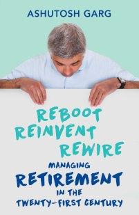 2. Reboot. Reinvent. Rewire Managing Retirement in the Twenty First Century